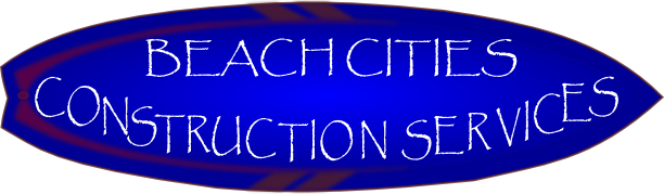 Beach Cities Construction Services | Manhattan Beach | Hermosa | Redondo